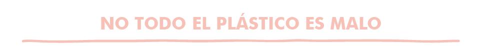 No todo el plástico es malo