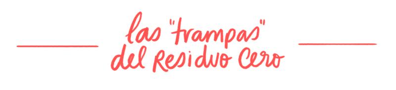 """Las """"trampas"""" del Residuo Cero"""