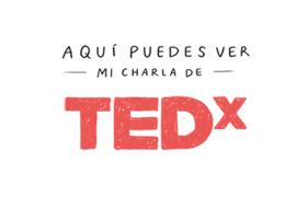 Aquí puedes ver mi charla de TEDx