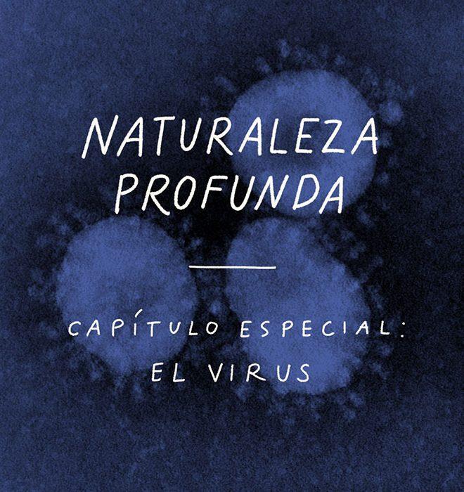 Naturaleza profunda · Capítulo especial: el virus