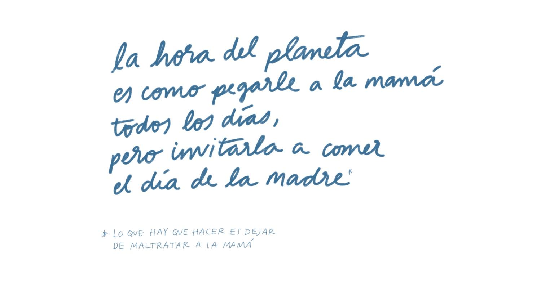 La hora del planeta es como pegarle a la mamá todos los días, pero invitarla a comer el día de la madre
